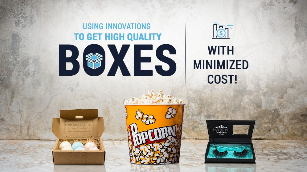 Using Innovations To Get High Quality Boxes – With Minimized Cost!