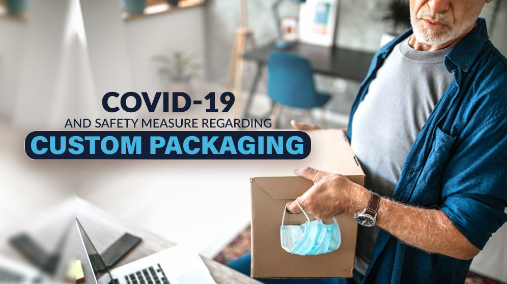 Contagious COVID-19 and Safety Measures Regarding Custom Boxes