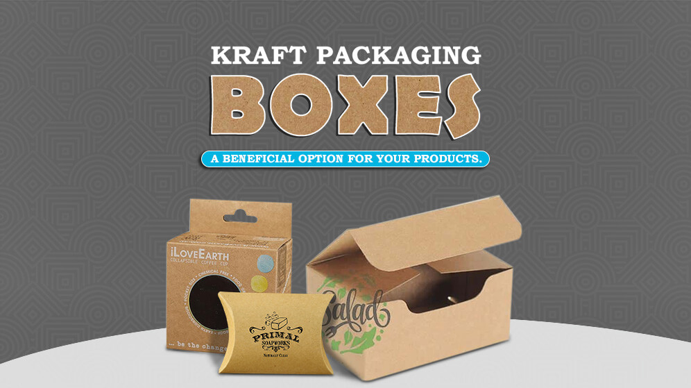Kraft Packaging Boxes – A Beneficial Option for your Products