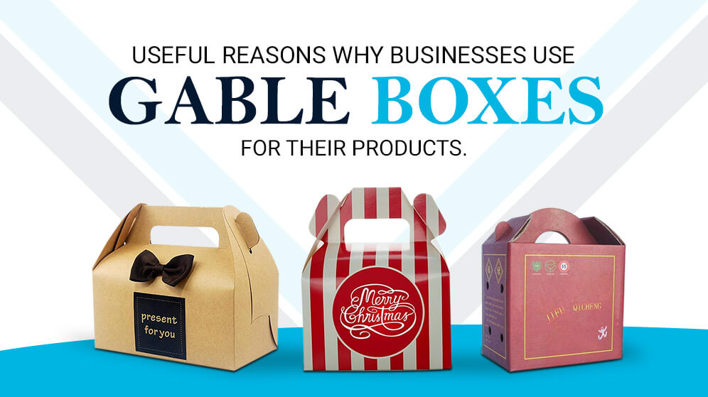 Useful Reasons Why Businesses Use Gable Boxes for Their Products