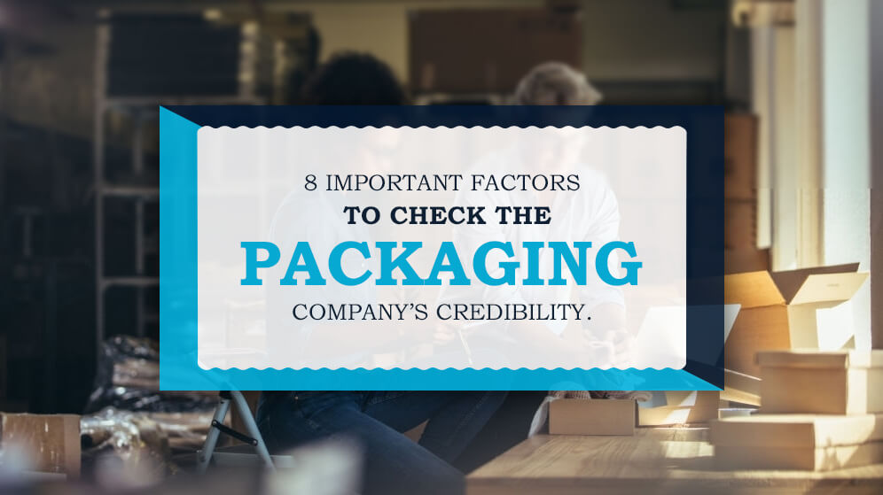 8 Important Factors to Check The Packaging Company's Credibility