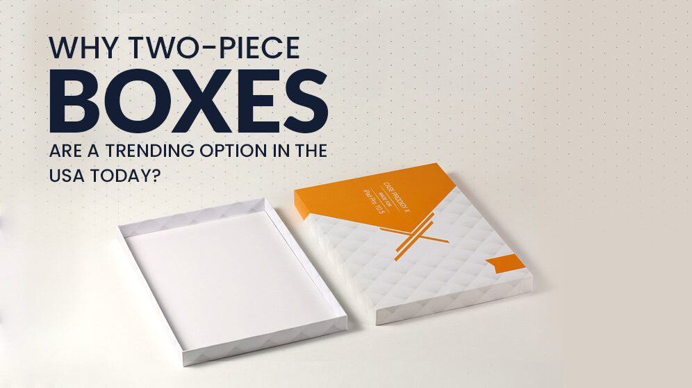 Why Two Piece boxes are a trending option in the USA today?